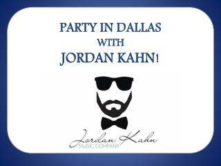 Party in Dallas with Jordan Kahn!