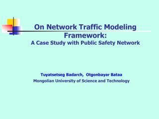 On Network Traffic Modeling Framework: A Case Study with Public Safety Network