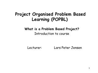 Project Organised Problem Based Learning (POPBL)