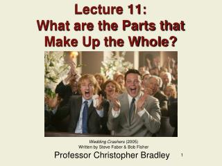 Lecture 11: What are the Parts that Make Up the Whole?