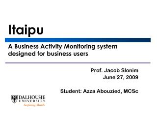 Itaipu A Business Activity Monitoring system designed for business users