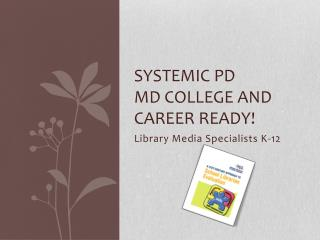 Systemic PD Md  college and career ready!