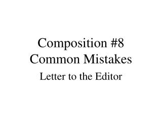 Composition #8  Common Mistakes