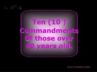 Ten 10  Commandments Of those over  40 years old.