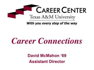 Career Connections David McMahon '69 Assistant Director