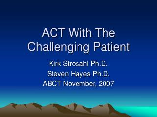 ACT With The Challenging Patient