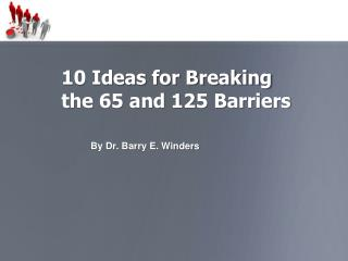 10 Ideas for Breaking   the 65 and 125 Barriers