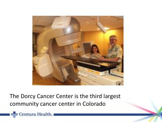 The  Dorcy  Cancer Center is the third largest community cancer center in Colorado