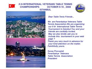 9 th  INTERNATIONAL VETERANS TABLE TENNIS CHAMPIONSHIPS            OCTOBER 9-16 , 2008 ISTANBUL