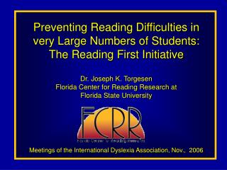 Preventing Reading Difficulties in very Large Numbers of Students: The Reading First Initiative  Dr. Joseph K. Torgesen