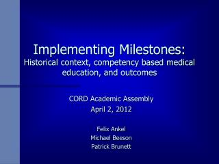 Implementing Milestones: Historical context, competency based medical education, and outcomes