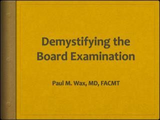 Demystifying the Board Examination