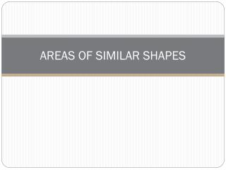 AREAS OF SIMILAR SHAPES