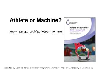 Athlete or Machine? raeng.uk/athleteormachine