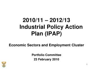 2010/11 – 2012/13  	Industrial Policy Action Plan (IPAP) Economic Sectors and Employment Cluster Portfolio Committee 23