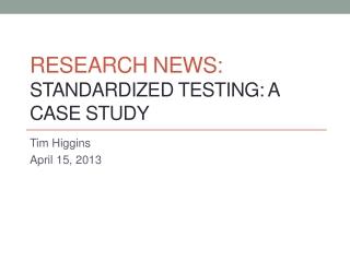 RESEARCH nEWS: Standardized Testing: a Case study