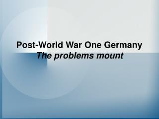 Post-World War One Germany The problems mount