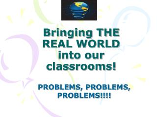 Bringing THE REAL WORLD into our classrooms!