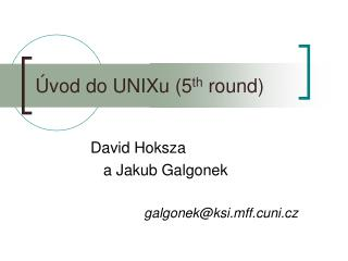 Úvod do UNIXu (5 th  round)