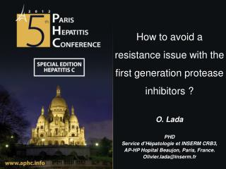 How to avoid a resistance issue with the first generation protease inhibitors ? O. Lada PHD