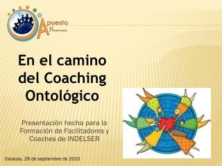En el camino del Coaching Ontológico