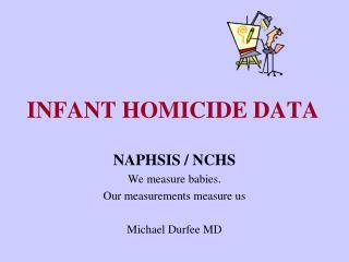 INFANT HOMICIDE DATA