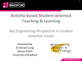 Presented by Dr Darwin Liang School of EDT University of Bradford