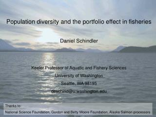 Population diversity and the portfolio effect in fisheries Daniel Schindler