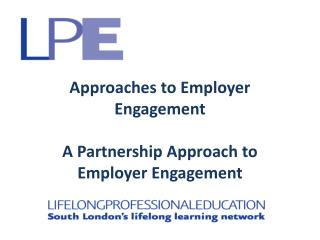 Approaches to Employer Engagement A Partnership Approach to Employer Engagement
