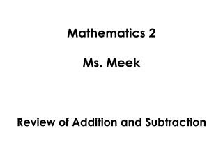 Mathematics 2 Ms. Meek Review of Addition and Subtraction