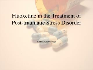 Fluoxetine in the Treatment of Post-traumatic Stress Disorder
