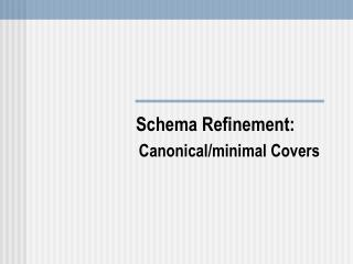 Schema Refinement: Canonical/minimal Covers