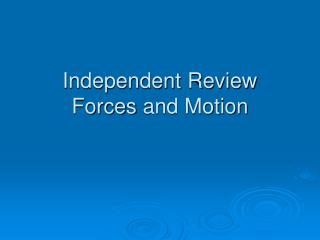 Independent Review Forces  and Motion