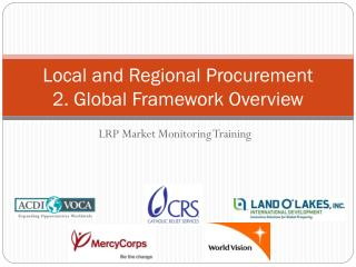 Local and Regional Procurement 2. Global Framework Overview