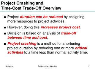 Project  duration can be reduced  by assigning more resources to project activities.