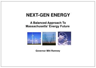 NEXT-GEN ENERGY  A Balanced Approach To Massachusetts' Energy Future   Governor Mitt Romney