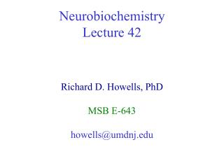 Neurobiochemistry Lecture 42  Lecture Lec  42 Richard D. Howells, PhD MSB E-643 howells@umdnj