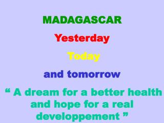 MADAGASCAR Yesterday Today and tomorrow