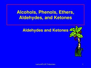 Alcohols, Phenols, Ethers, Aldehydes, and Ketones