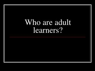 Who are adult learners?