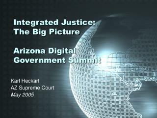 Integrated Justice:  The Big Picture Arizona Digital Government Summit