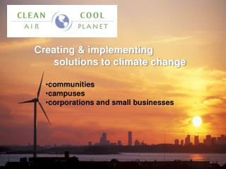 Creating & implementing         solutions to climate change communities campuses