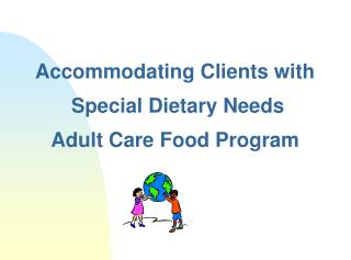 Accommodating Clients with  Special Dietary Needs Adult Care Food Program