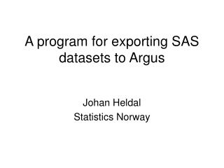 A program for exporting SAS datasets to Argu s