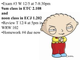 Exam #3 W 12/5 at 7-8:30pm 9am class in ETC 2.108 and noon class in ECJ 1.202