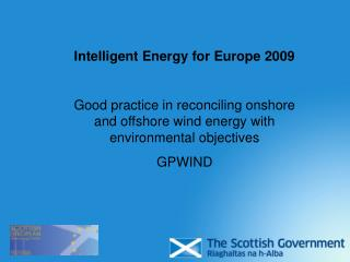 Intelligent Energy for Europe 2009 Good practice in reconciling onshore and offshore wind energy with environmental obje