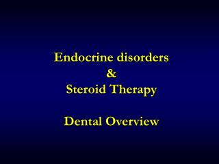 Endocrine disorders &   Steroid Therapy Dental Overview