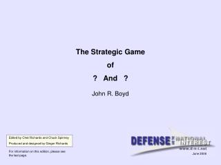 The Strategic Game of ? And ? John R. Boyd