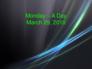 Monday – A Day March 29, 2010