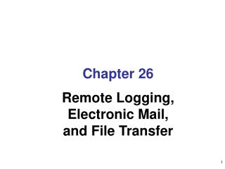 Chapter  26 Remote Logging,  Electronic Mail, and File Transfer